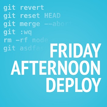 friday afternoon deploy podcast tentang programming