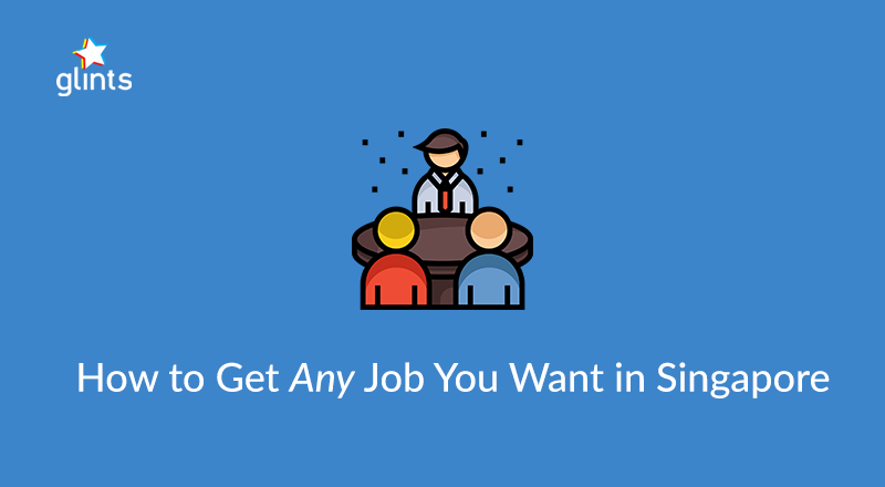 How To Get Any Job You Want In Singapore (psst.. Itu0027s Already In You)  How To Get The Job You Want