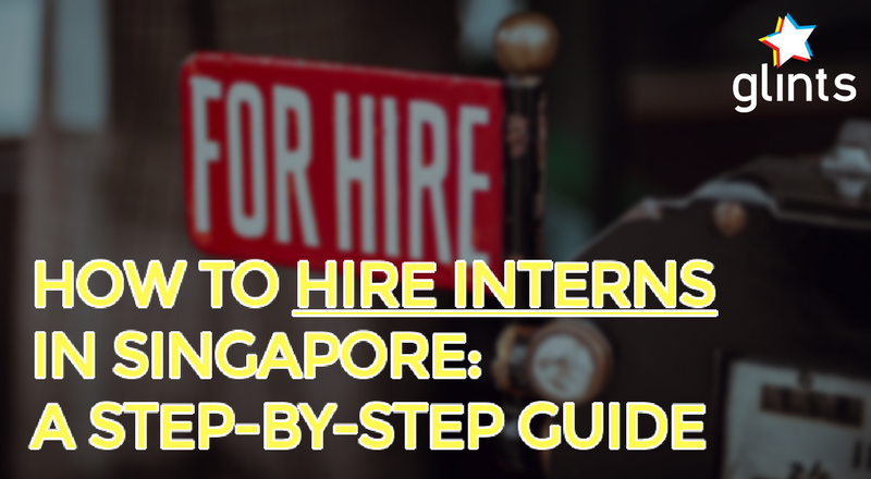 How to hire an intern in Singapore: A step-by-step guide